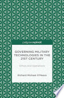Governing Military Technologies in the 21st Century  Ethics and Operations