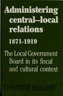 Administering Central local Relations  1871 1919