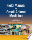 """Field Manual for Small Animal Medicine"" by Katherine Polak, Ann Therese Kommedal"