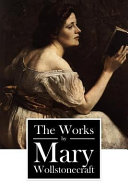 The Works by Mary Wollstonecraft
