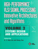 High Performance VLSI Signal Processing Innovative Architectures and Algorithms  Systems Design and Applications