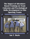The Impact of Adventure Based Training on Team Cohesion and Psychological Skills Development in Elite Sporting Teams