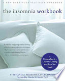 """The Insomnia Workbook: A Comprehensive Guide to Getting the Sleep You Need"" by Stephanie A. Silberman, Charles M. Morin"