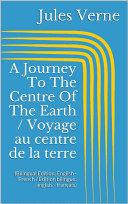 A Journey To The Centre Of The Earth / Voyage au centre de la terre (Bilingual Edition: English - French / Édition bilingue: anglais - français)