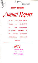 Annual Report of the New York State College of Agriculture and Life Sciences at Cornell University   the Cornell University Agricultural Experiment Station