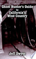 Read Online Ghost Hunter's Guide to California's Wine Country For Free