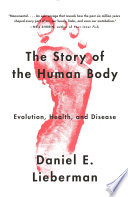 """""""The Story of the Human Body: Evolution, Health, and Disease"""" by Daniel Lieberman"""