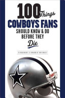 100 Things Cowboys Fans Should Know   Do Before They Die