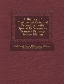A History of Continental Criminal Procedure, with Special Reference to France - Primary Source Edition
