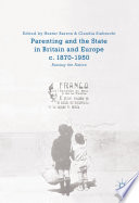 Parenting and the State in Britain and Europe  c  1870 1950