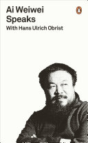 Ai Weiwei Speaks: with Hans Ulrich Obrist
