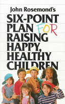 John Rosemond s Six point Plan for Raising Happy  Healthy Children