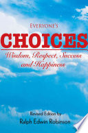 Everyone's Choices  : Wisdom, Respect, Success and Happiness
