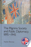 The Pilgrims Society and Public Diplomacy, 1895-1945