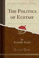 The Politics of Ecstasy (Classic Reprint)