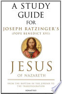 A Study Guide For Joseph Ratzinger S Pope Benedict Xvi Jesus Of Nazareth Book
