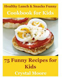 Healthy Lunch and Snacks Cookbook for Kids