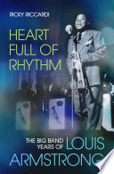 link to Heart full of rhythm : the big band years of Louis Armstrong in the TCC library catalog