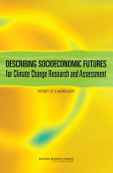 Describing Socioeconomic Futures for Climate Change Research and Assessment