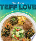"""Teff Love: Adventures in Vegan Ethiopian Cooking"" by Kittee Berns"