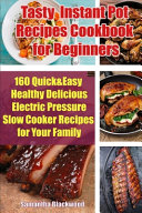 Tasty Instant Pot Recipes Cookbook for Beginners