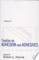 Treatise on Adhesion and Adhesives