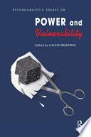 Psychoanalytic Essays on Power and Vulnerability
