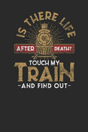 Is There Life After Death  Touch My Train And Find Out