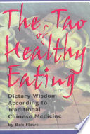 """The Tao of Healthy Eating: Dietary Wisdom According to Traditional Chinese Medicine"" by Bob Flaws"