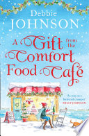 A Gift from the Comfort Food Caf    Celebrate Christmas in the cosy village of Budbury with the most heartwarming read of 2018