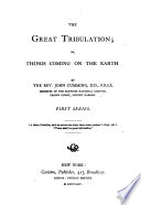 The Great Tribulation, Or, The Things Coming on the Earth