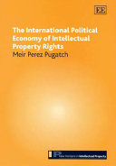 The International Political Economy of Intellectual Property Rights