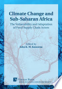 Climate Change and Sub Saharan Africa  The Vulnerability and Adaptation of Food Supply Chain Actors