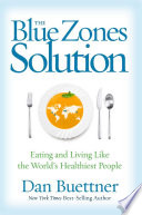 """""""The Blue Zones Solution: Eating and Living Like the World's Healthiest People"""" by Dan Buettner"""