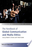 The Handbook Of Global Communication And Media Ethics