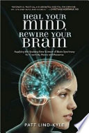 """Heal Your Mind, Rewire Your Brain: Applying the Exciting New Science of Brain Synchrony for Creativity, Peace, and Presence"" by Patt Lind-Kyle"