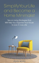 Simplify Your Life and Become a Home Minimalist Book