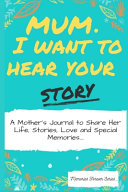 Mum  I Want To Hear Your Story