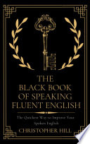 The Black Book of Speaking Fluent English  The Quickest Way to Improve Your Spoken English