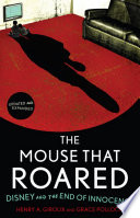 """The Mouse that Roared: Disney and the End of Innocence"" by Henry A. Giroux, Grace Pollock"