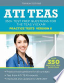 ATI TEAS Practice Tests Version 6  : 350+ Test Prep Questions for the TEAS VI Exam