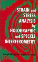 Strain and Stress Analysis by Holographic and Speckle Interferometry Book