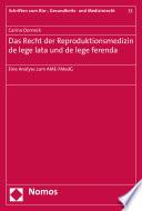 Das Recht der Reproduktionsmedizin de lege lata und de lege ferenda