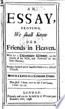 An Essay proving we shall know our friends in heaven  Writ by a disconsolate Widower on the death of his wife  etc   By Philaret