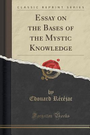 Essay on the Bases of the Mystic Knowledge  Classic Reprint