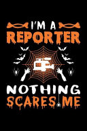 I M A Reporter Nothing Scares Me