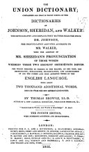 The Union Dictionary  containing all that is truly useful in the dictionaries of Johnson  Sheridan  and Walker  etc
