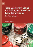 Toxic Masculinity, Casino Capitalism, and America's Favorite Card Game