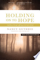 """""""Holding On to Hope: A Pathway through Suffering to the Heart of God"""" by Nancy Guthrie"""