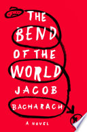 The Bend of the World  A Novel Book
